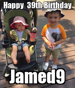 Poster: Happy  39th Birthday  Jamed9