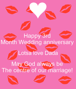 Poster: Happy 3rd  Month Wedding anniversary  Lotsa love Dada May God always be  The centre of our marriage!