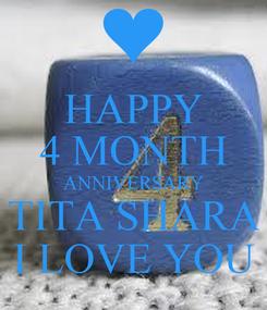 Poster: HAPPY 4 MONTH ANNIVERSARY TITA SHARA I LOVE YOU