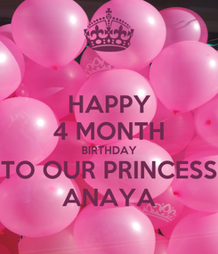 Poster: HAPPY 4 MONTH BIRTHDAY TO OUR PRINCESS ANAYA