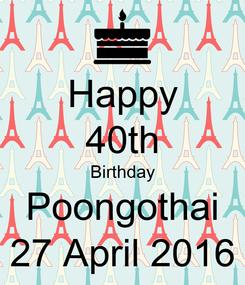 Poster: Happy 40th Birthday Poongothai 27 April 2016