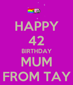 Poster: HAPPY 42 BIRTHDAY MUM FROM TAY