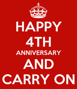 Poster: HAPPY 4TH ANNIVERSARY AND CARRY ON