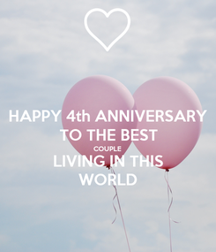 Poster: HAPPY 4th ANNIVERSARY TO THE BEST COUPLE LIVING IN THIS WORLD
