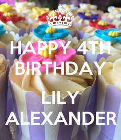 Poster: HAPPY 4TH BIRTHDAY  LILY ALEXANDER
