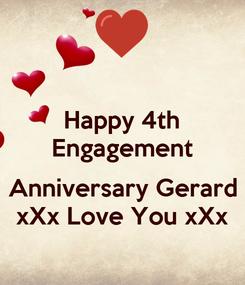 Poster: Happy 4th Engagement  Anniversary Gerard xXx Love You xXx