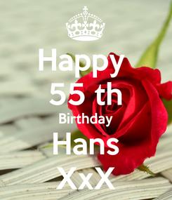 Poster: Happy  55 th Birthday Hans XxX