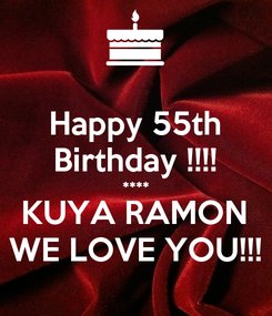 Poster: Happy 55th Birthday !!!! **** KUYA RAMON WE LOVE YOU!!!