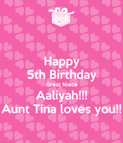 Poster: Happy 5th Birthday Great Niece Aaliyah!!! Aunt Tina loves you!!