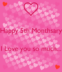 Poster: Happy 5th Monthsary   I Love you so much...