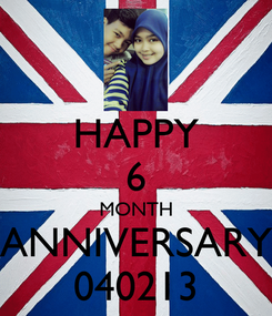 Poster: HAPPY 6 MONTH ANNIVERSARY 040213