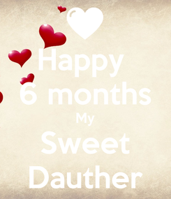 Poster: Happy  6 months My Sweet Dauther