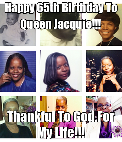 Poster: Happy 65th Birthday To Queen Jacquie!!! Thankful To God For My Life!!!
