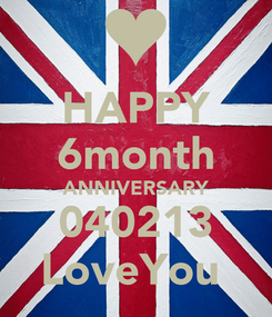 Poster: HAPPY 6month ANNIVERSARY 040213 LoveYou♥