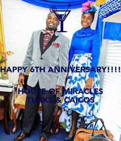 Poster: HAPPY 6TH ANNIVERSARY!!!!   HOUSE OF MIRACLES TURKS & CAICOS