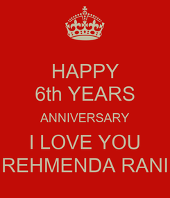 Poster: HAPPY 6th YEARS ANNIVERSARY I LOVE YOU REHMENDA RANI