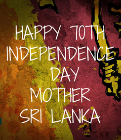 Poster: HAPPY 70TH INDEPENDENCE  DAY MOTHER SRI LANKA