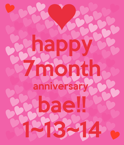 Poster: happy 7month anniversary  bae!! 1~13~14