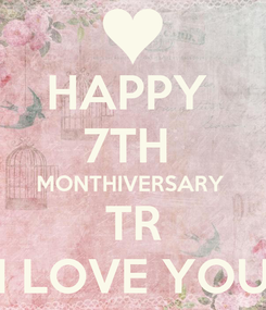 Poster: HAPPY  7TH  MONTHIVERSARY  TR I LOVE YOU