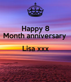 Poster: Happy 8 Month anniversary  Lisa xxx