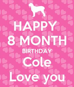 Poster: HAPPY  8 MONTH BIRTHDAY Cole Love you