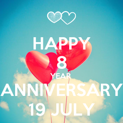 Poster: HAPPY 8 YEAR  ANNIVERSARY 19 JULY