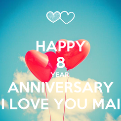 Poster: HAPPY 8 YEAR  ANNIVERSARY I LOVE YOU MAI