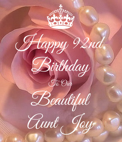 Poster: Happy 92nd Birthday To Our Beautiful Aunt Joy