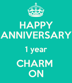 Poster: HAPPY ANNIVERSARY 1 year CHARM  ON