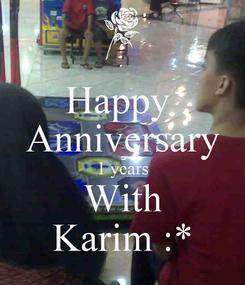 Poster: Happy  Anniversary 1 years With Karim :*