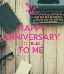 Poster: HAPPY ANNIVERSARY  22 YEARS TO ME