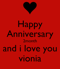 Poster: Happy Anniversary 2month and i love you vionia