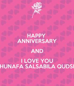 Poster: HAPPY  ANNIVERSARY AND I LOVE YOU HUNAFA SALSABILA QUDSI