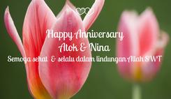 Poster: Happy Anniversary Atok & Nina Semoga sehat  & selalu dalam lindungan Allah SWT