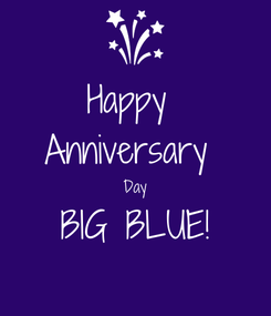 Poster: Happy  Anniversary  Day BIG BLUE!