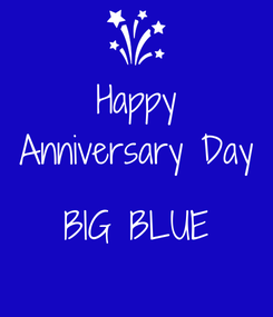 Poster: Happy Anniversary Day  BIG BLUE
