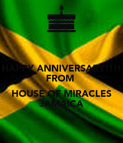 Poster: HAPPY ANNIVERSARY!!!! FROM   HOUSE OF MIRACLES JAMAICA