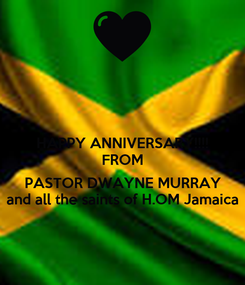 Poster: HAPPY ANNIVERSARY!!!! FROM  PASTOR DWAYNE MURRAY and all the saints of H.OM Jamaica
