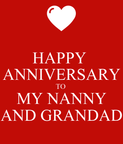 Poster: HAPPY  ANNIVERSARY TO  MY NANNY AND GRANDAD