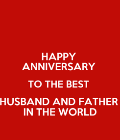 Poster: HAPPY  ANNIVERSARY  TO THE BEST  HUSBAND AND FATHER  IN THE WORLD