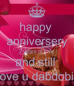 Poster: happy  anniversery 2 years of love  and still  love u dabdobi