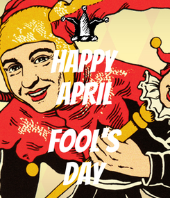 Poster: HAPPY APRIL  FOOL'S DAY