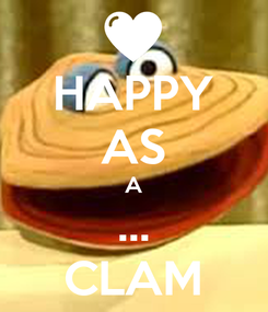 Poster: HAPPY AS A ... CLAM