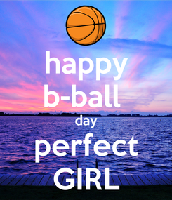 Poster: happy b-ball  day perfect GIRL