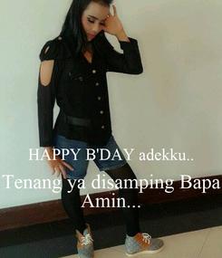 Poster:   HAPPY B'DAY adekku.. Tenang ya disamping Bapa Amin...