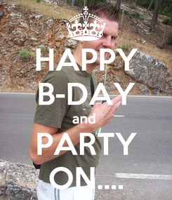 Poster: HAPPY B-DAY and  PARTY ON....