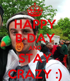 Poster: HAPPY B-DAY AND STAY CRAZY :)