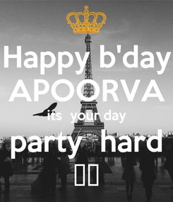 Poster: Happy b'day APOORVA its  your day party  hard 🎉🎊