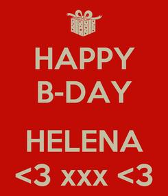 Poster: HAPPY B-DAY  HELENA <3 xxx <3