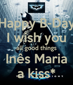 Poster: Happy B-Day I wish you all good things Inês Maria a kiss*